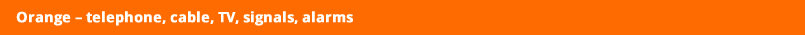 Orange – telephone, cable, TV, signals, alarms