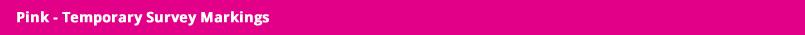 Pink – temporary survey markings