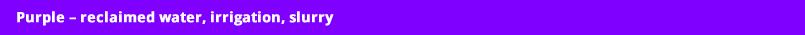 Purple – reclaimed water, irrigation, slurry