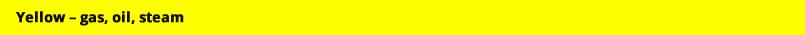 Yellow – gas, oil, steam